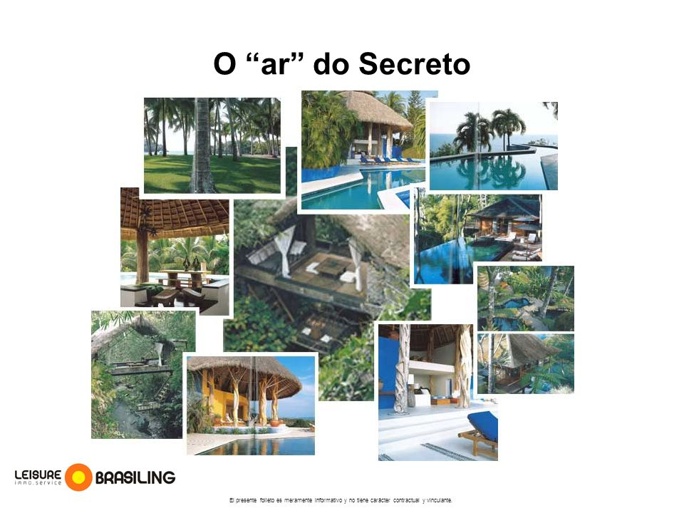 O ar do Secreto El presente folleto es meramente informativo y no tiene carácter contractual y vinculante.