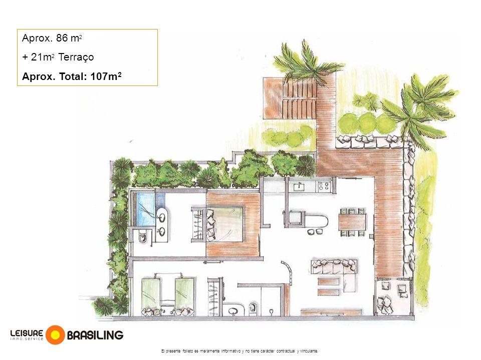 Aprox. 86 m2 + 21m2 Terraço Aprox. Total: 107m2