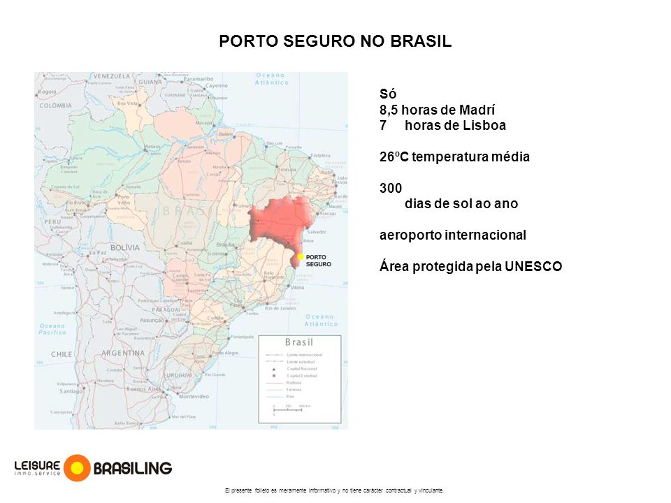 PORTO SEGURO NO BRASIL Só 8,5 horas de Madrí horas de Lisboa