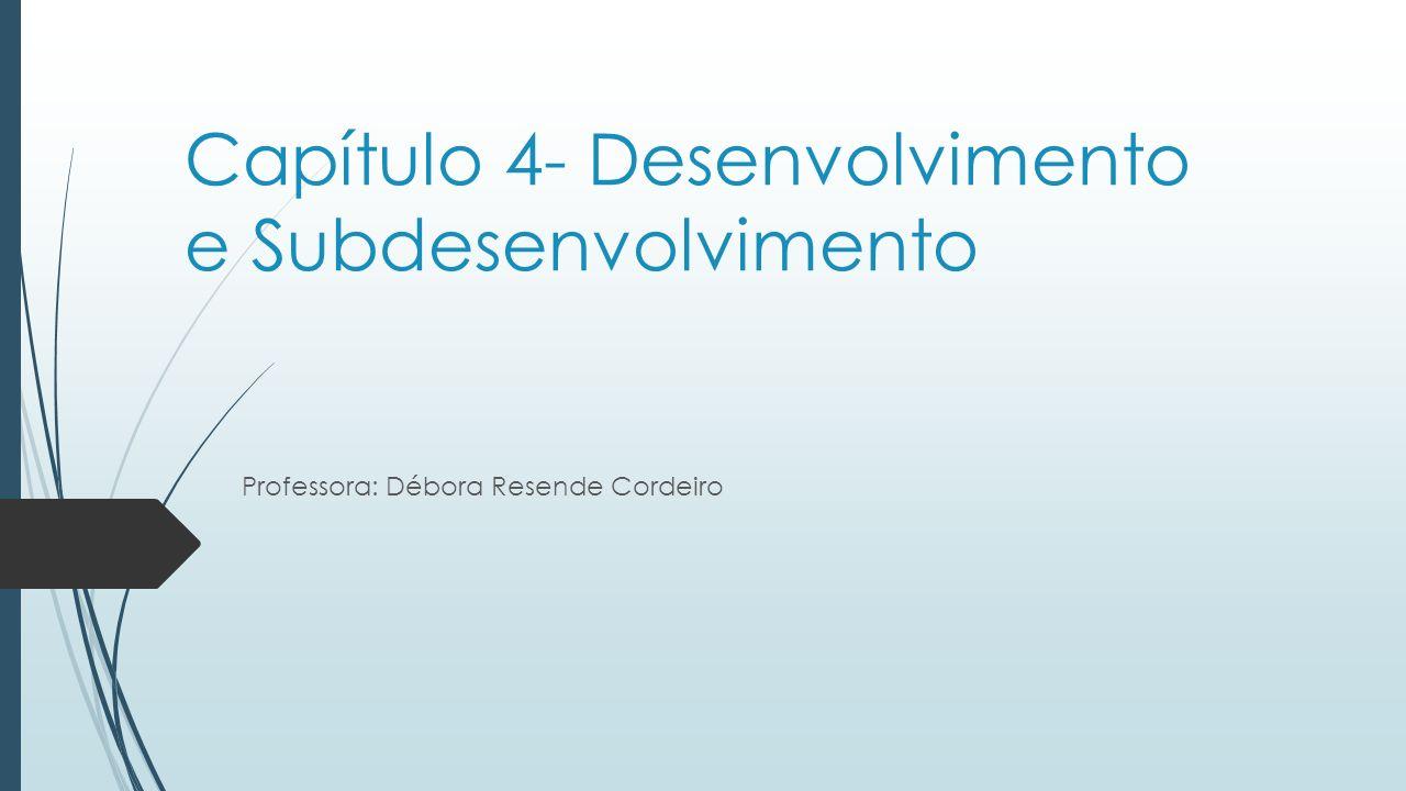 Capítulo 4- Desenvolvimento e Subdesenvolvimento