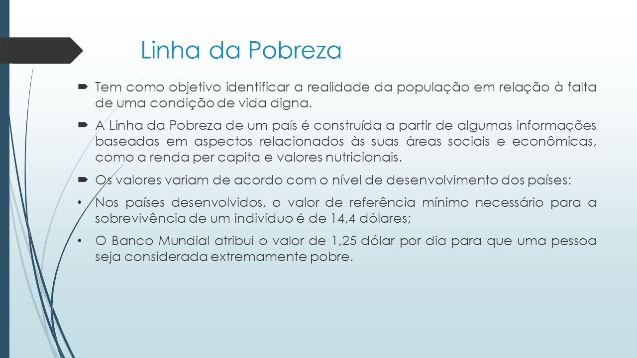 Linha da Pobreza Tem como objetivo identificar a realidade da população em relação à falta de uma condição de vida digna.