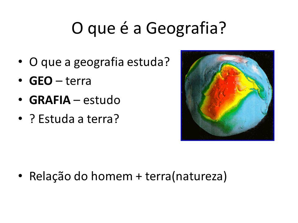 O que é a Geografia O que a geografia estuda GEO – terra