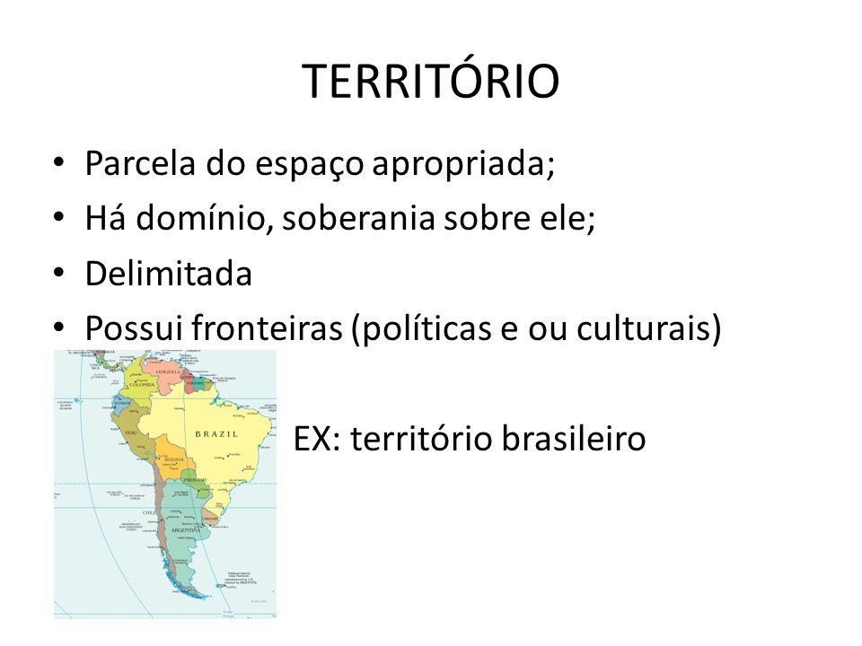 TERRITÓRIO Parcela do espaço apropriada;