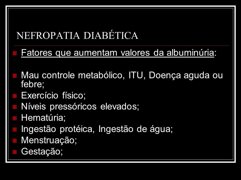 NEFROPATIA DIABÉTICA Fatores que aumentam valores da albuminúria:
