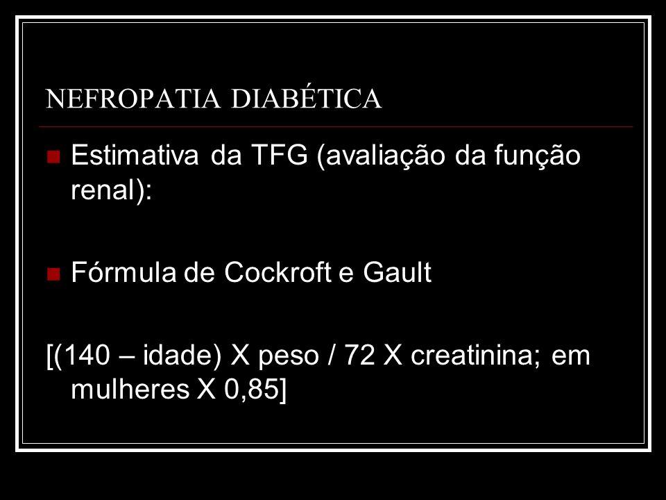 NEFROPATIA DIABÉTICA Estimativa da TFG (avaliação da função renal): Fórmula de Cockroft e Gault.