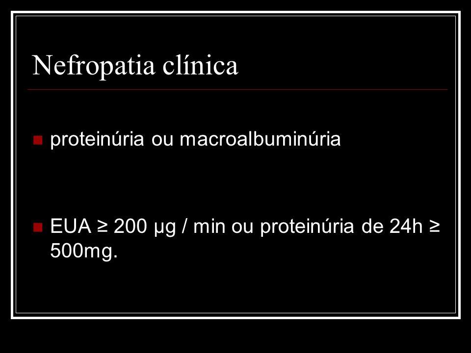 Nefropatia clínica proteinúria ou macroalbuminúria