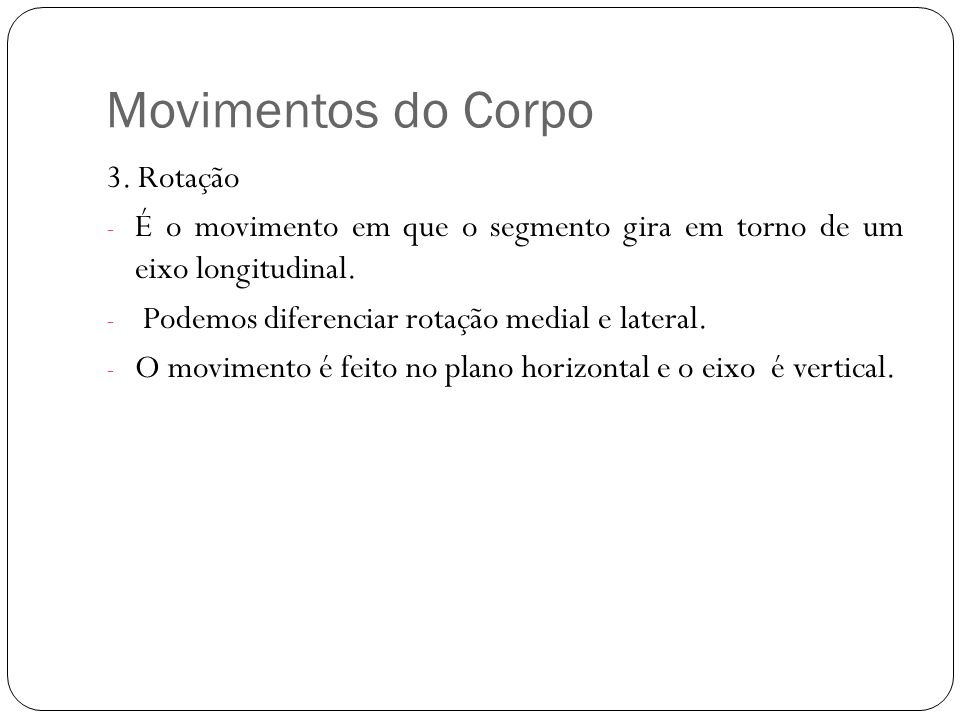 Movimentos do Corpo 3. Rotação