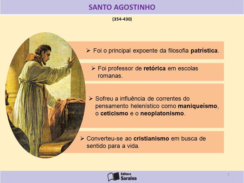SANTO AGOSTINHO Foi o principal expoente da filosofia patrística.