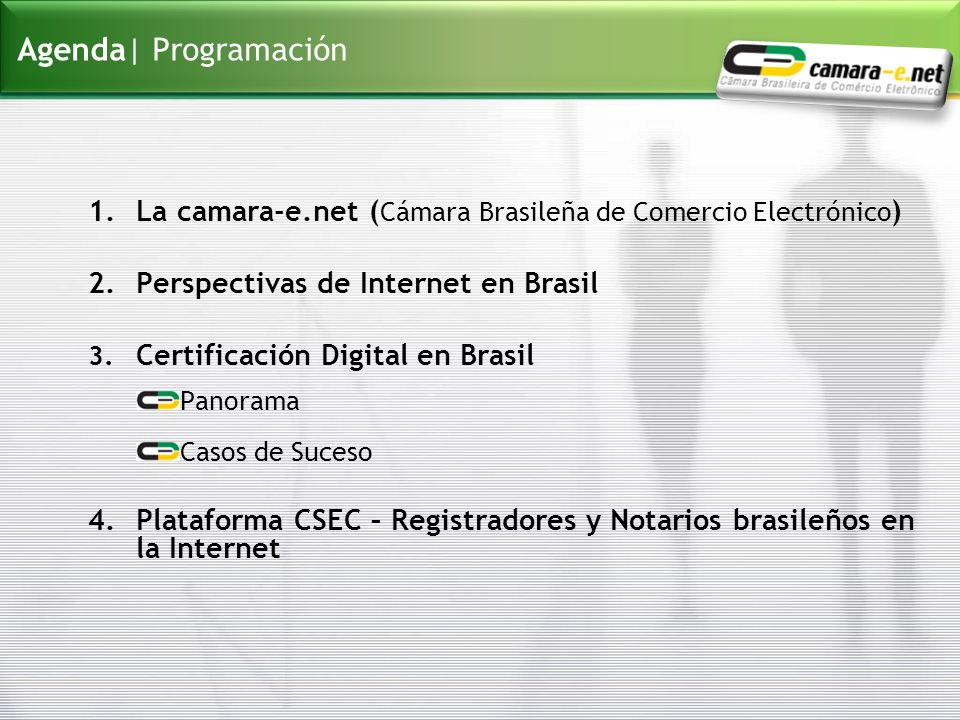 Agenda| Programación La camara-e.net (Cámara Brasileña de Comercio Electrónico) Perspectivas de Internet en Brasil.