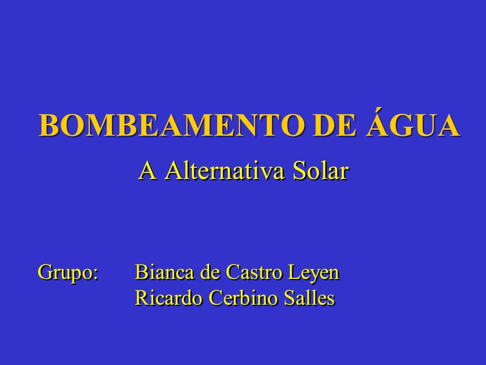 BOMBEAMENTO DE ÁGUA A Alternativa Solar Grupo: Bianca de Castro Leyen