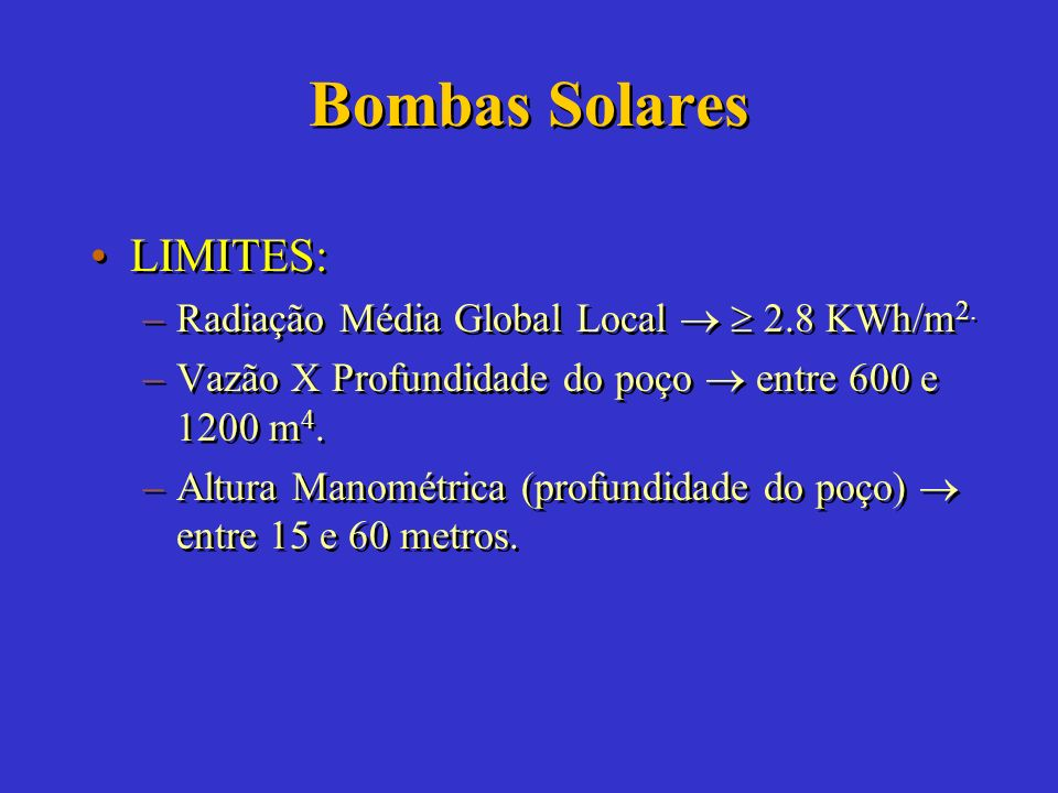 Bombas Solares LIMITES: Radiação Média Global Local   2.8 KWh/m2.