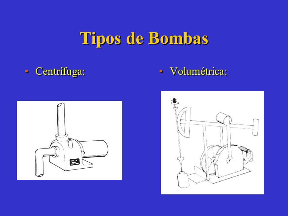 Tipos de Bombas Centrífuga: Volumétrica: