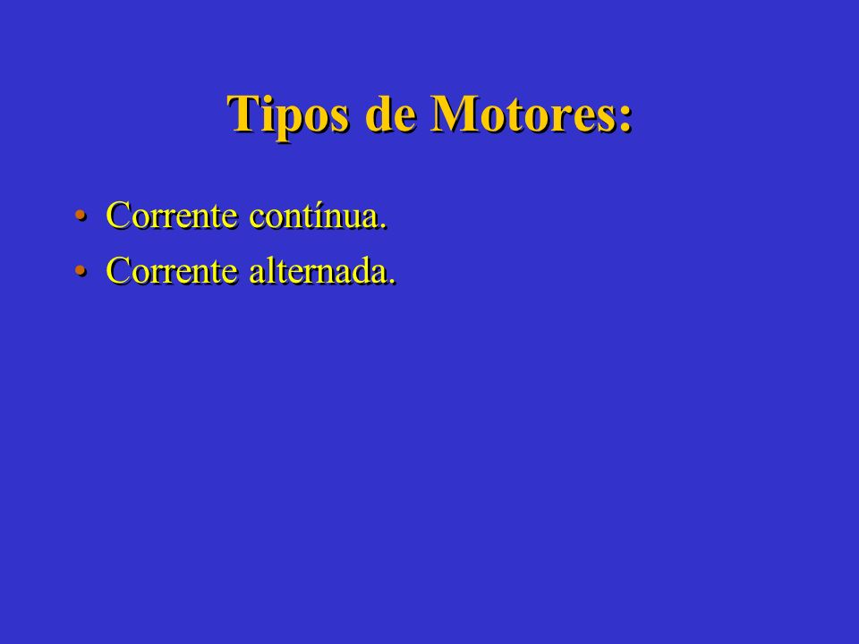 Tipos de Motores: Corrente contínua. Corrente alternada.