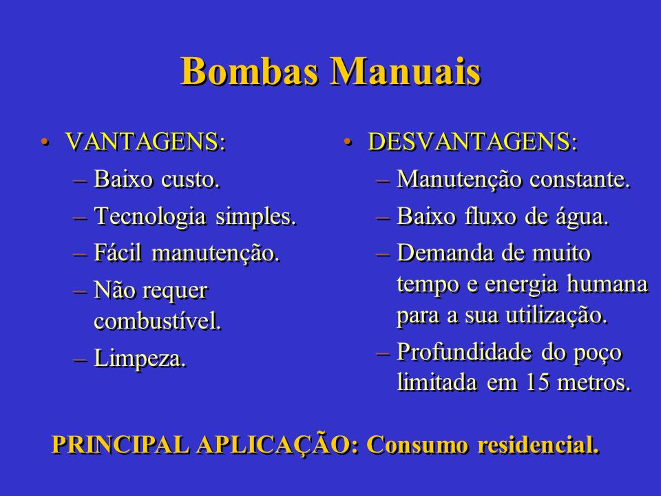 Bombas Manuais VANTAGENS: Baixo custo. Tecnologia simples.