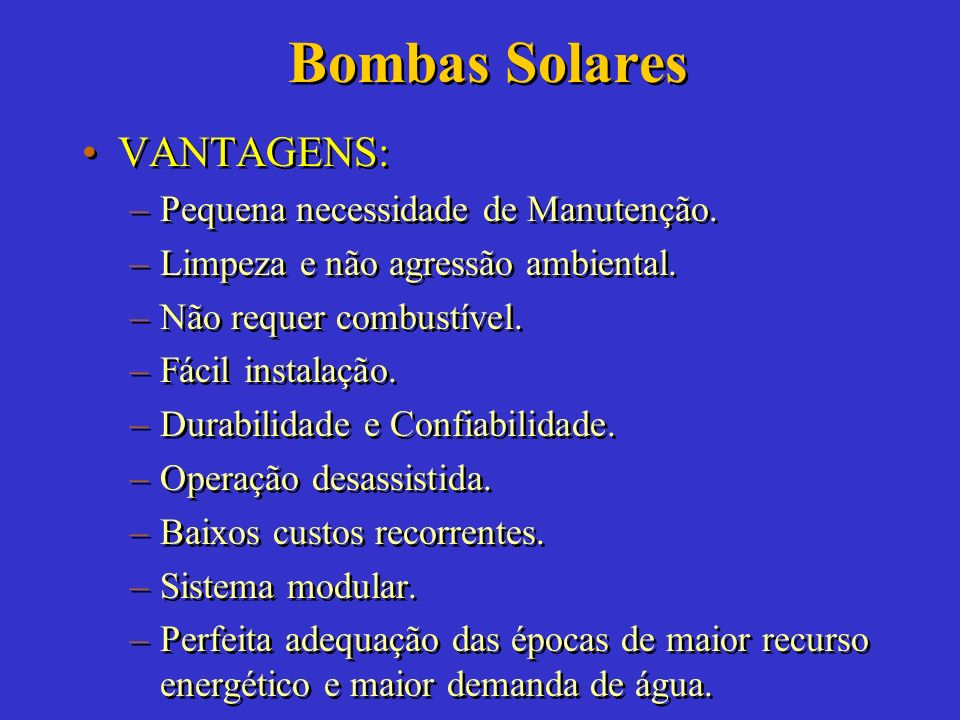 Bombas Solares VANTAGENS: Pequena necessidade de Manutenção.