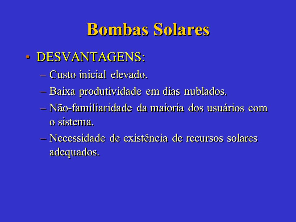 Bombas Solares DESVANTAGENS: Custo inicial elevado.