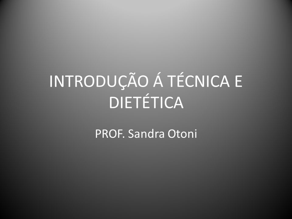 INTRODUÇÃO Á TÉCNICA E DIETÉTICA