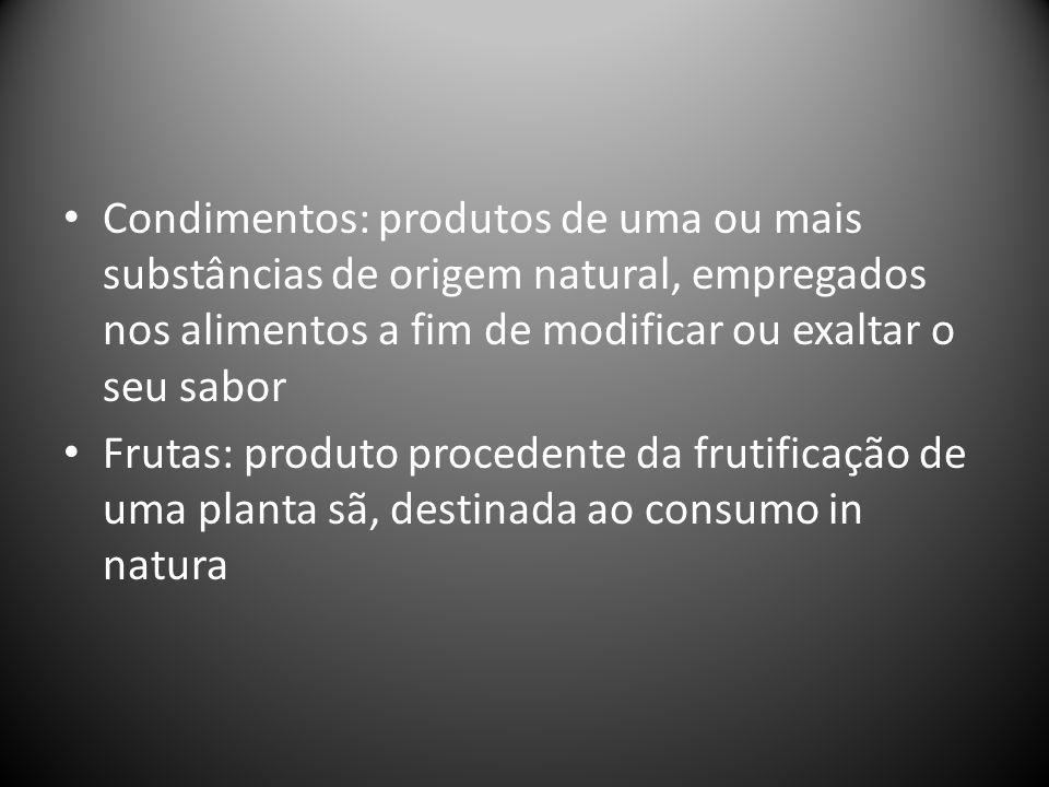 Condimentos: produtos de uma ou mais substâncias de origem natural, empregados nos alimentos a fim de modificar ou exaltar o seu sabor