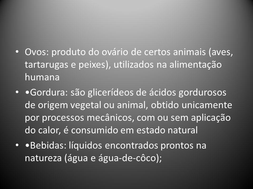 Ovos: produto do ovário de certos animais (aves, tartarugas e peixes), utilizados na alimentação humana