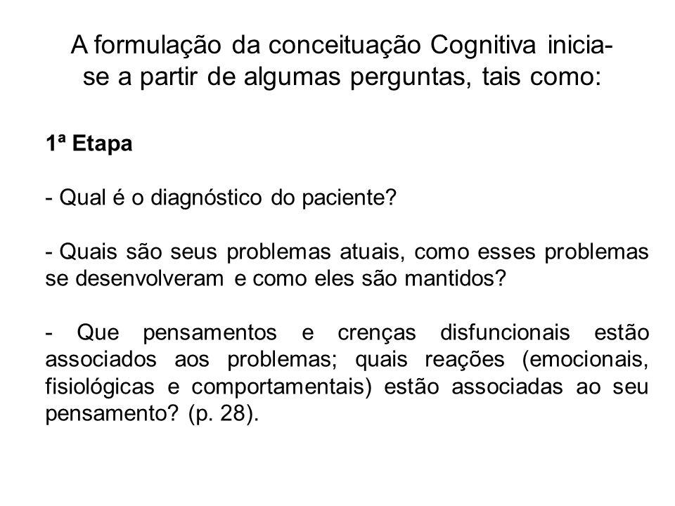 A formulação da conceituação Cognitiva inicia-se a partir de algumas perguntas, tais como: