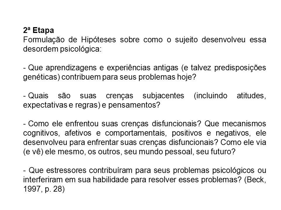 2ª Etapa Formulação de Hipóteses sobre como o sujeito desenvolveu essa desordem psicológica: