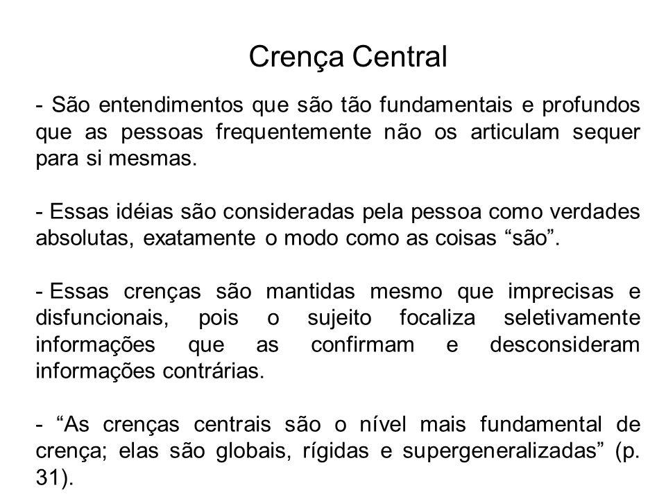 Crença Central - São entendimentos que são tão fundamentais e profundos que as pessoas frequentemente não os articulam sequer para si mesmas.