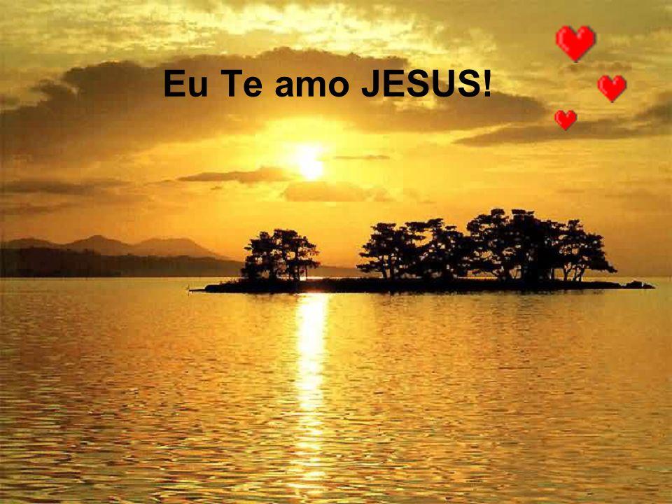 Eu Te amo JESUS!