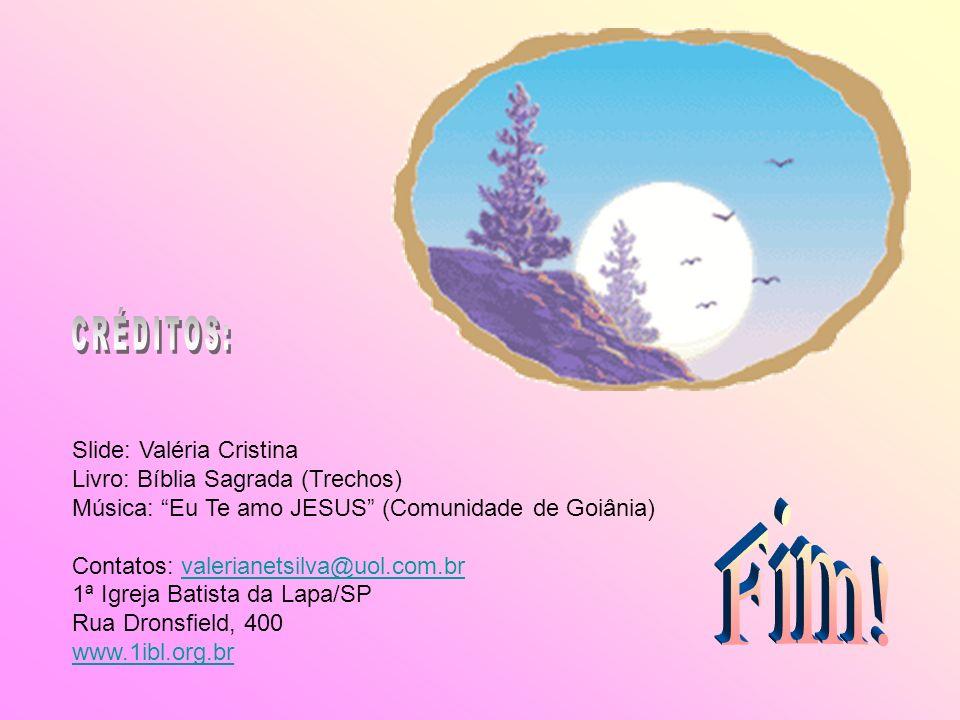 Fim! Slide: Valéria Cristina Livro: Bíblia Sagrada (Trechos)