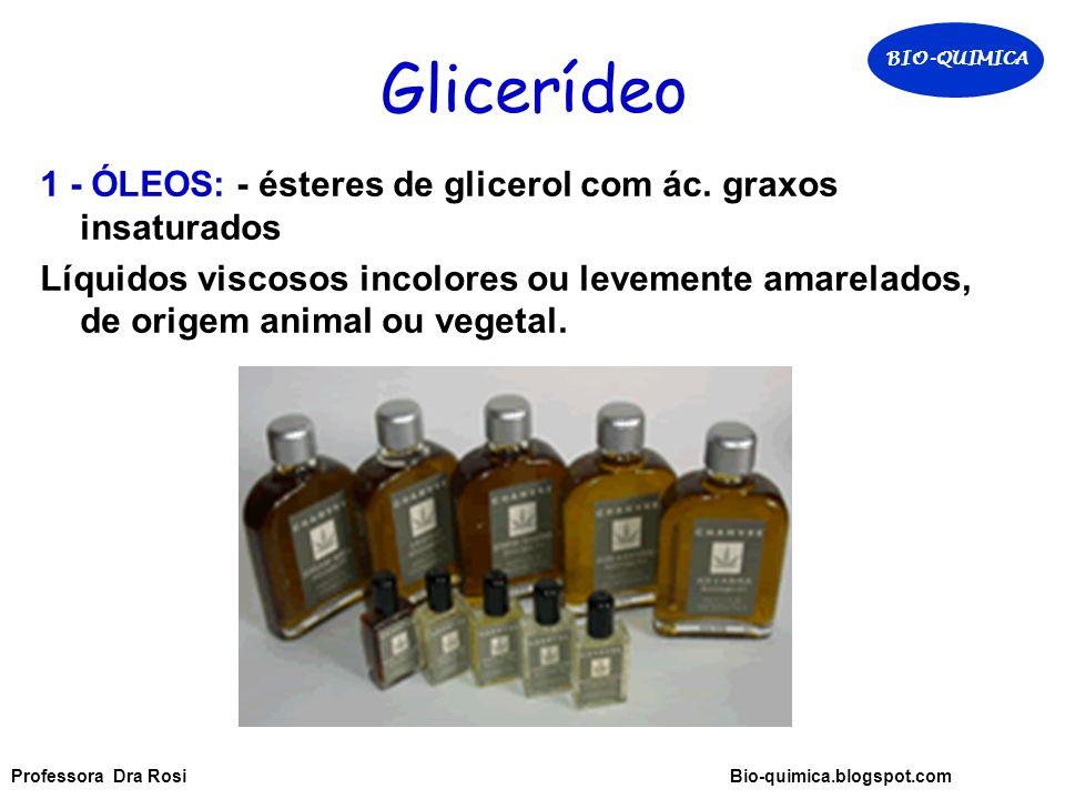 Glicerídeo 1 - ÓLEOS: - ésteres de glicerol com ác. graxos insaturados