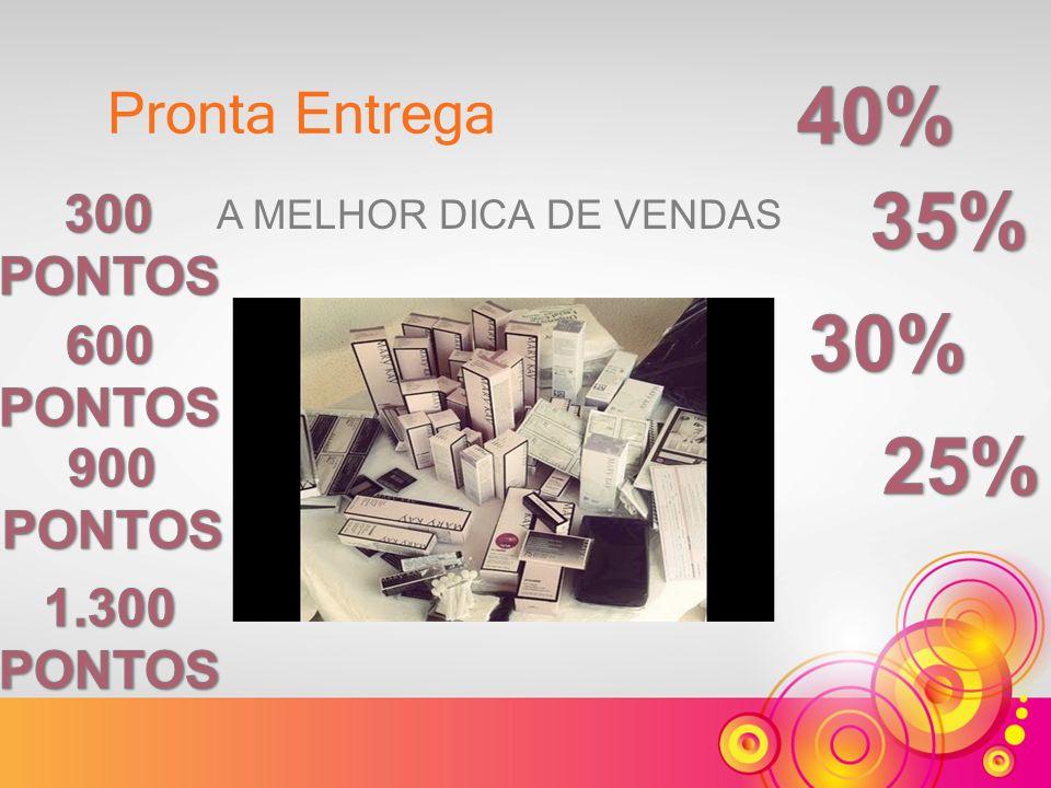 40% 35% 30% 25% Pronta Entrega 300 PONTOS 600 PONTOS 900 PONTOS