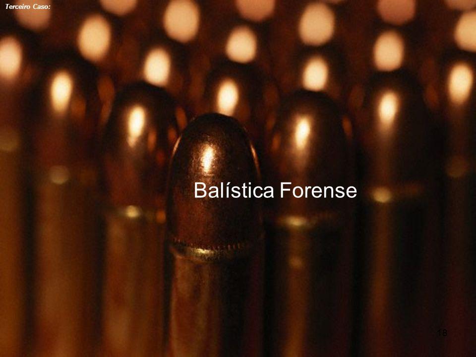 Terceiro Caso: Balística Forense