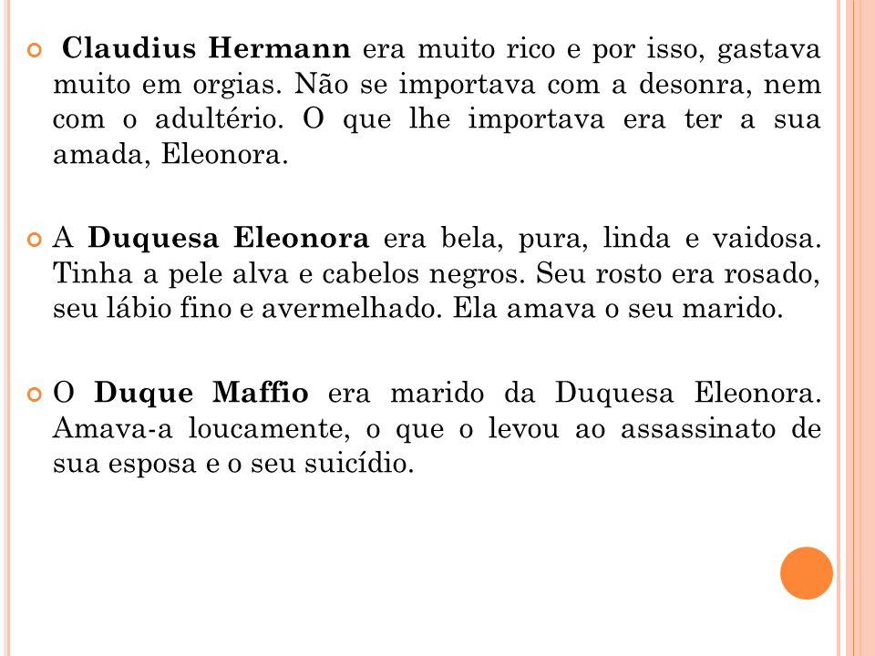 Claudius Hermann era muito rico e por isso, gastava muito em orgias