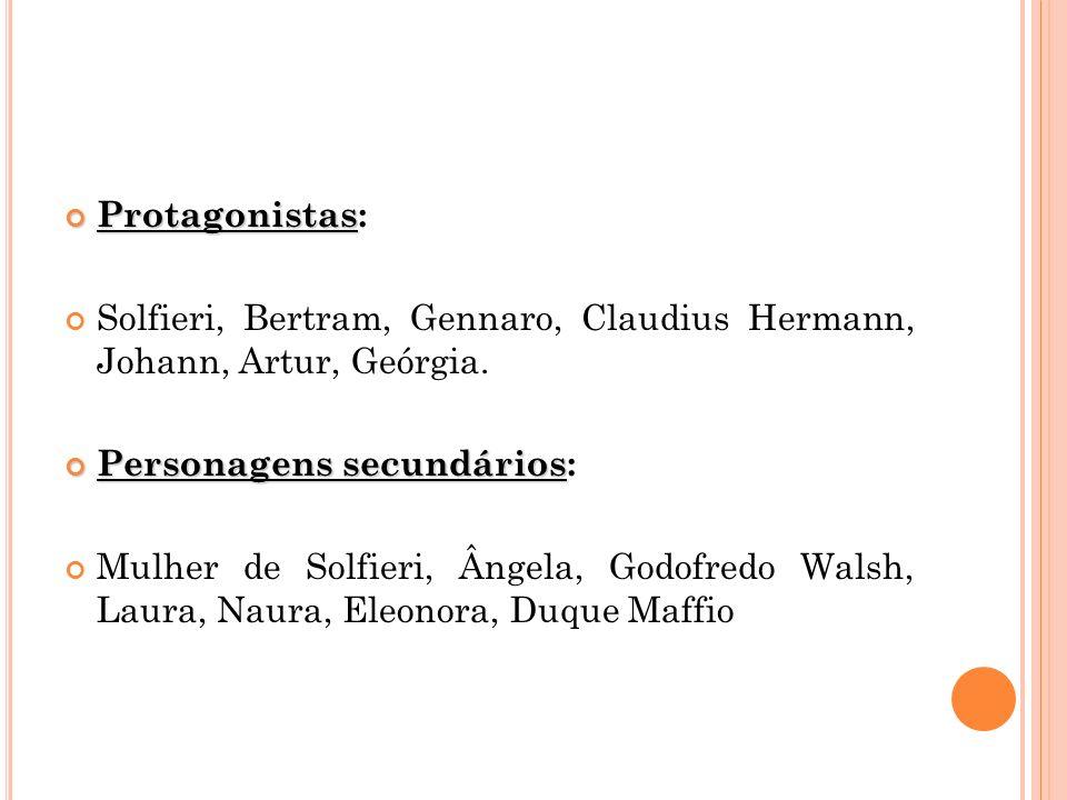 Protagonistas: Solfieri, Bertram, Gennaro, Claudius Hermann, Johann, Artur, Geórgia. Personagens secundários: