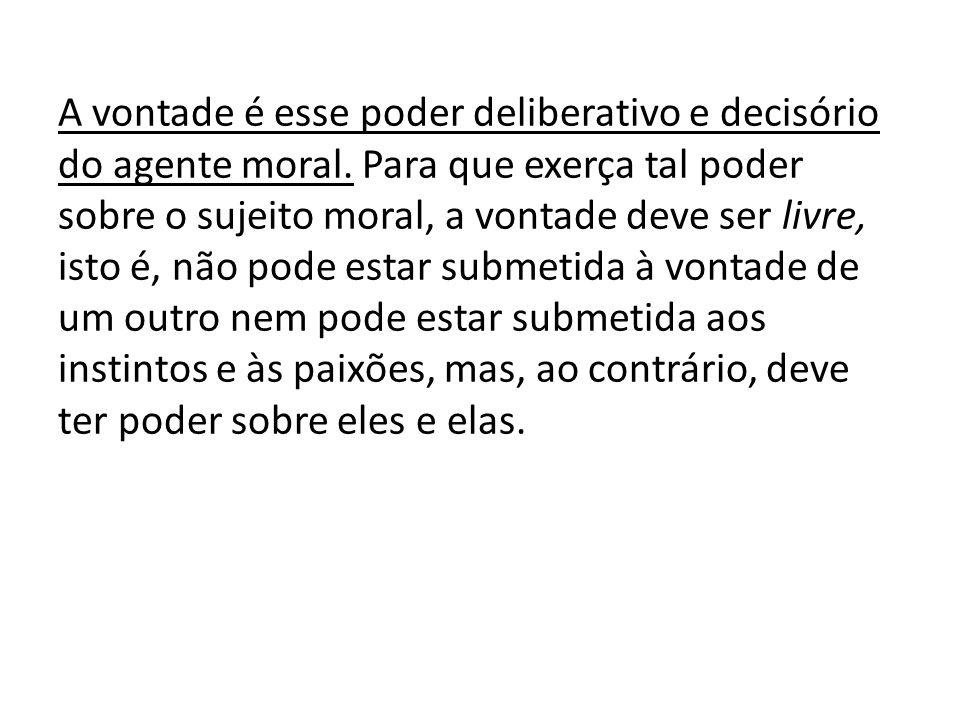 A vontade é esse poder deliberativo e decisório do agente moral