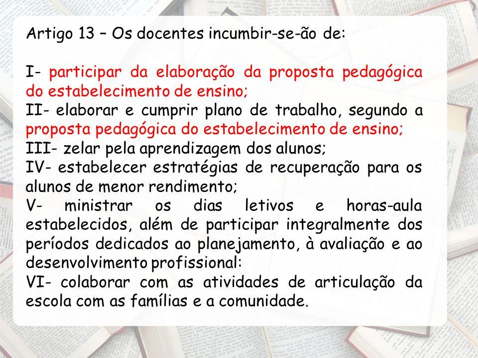 Artigo 13 – Os docentes incumbir-se-ão de: