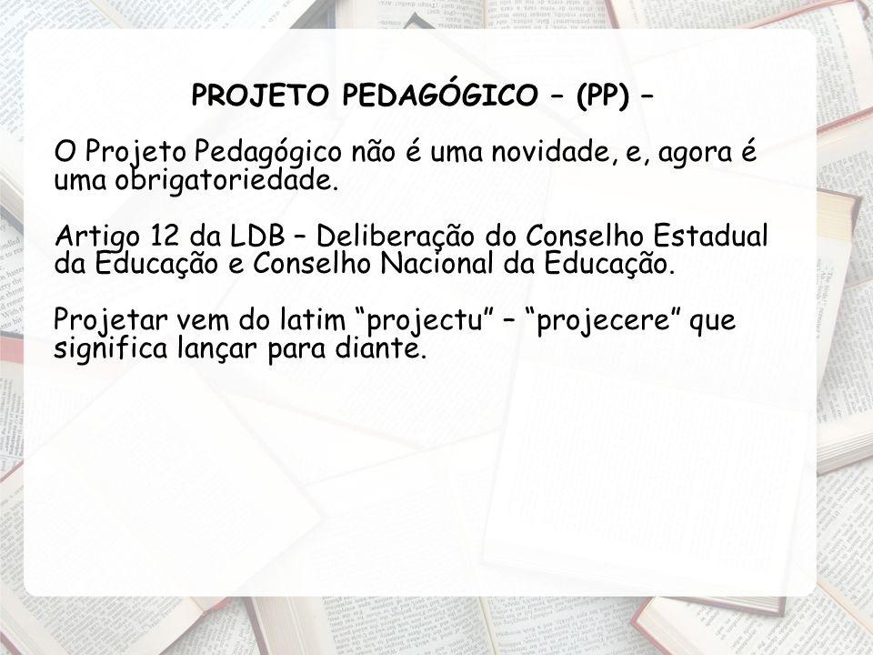 PROJETO PEDAGÓGICO – (PP) –