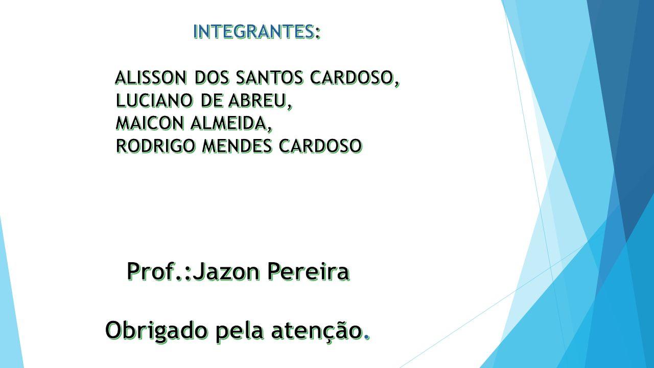 Prof.:Jazon Pereira Obrigado pela atenção.