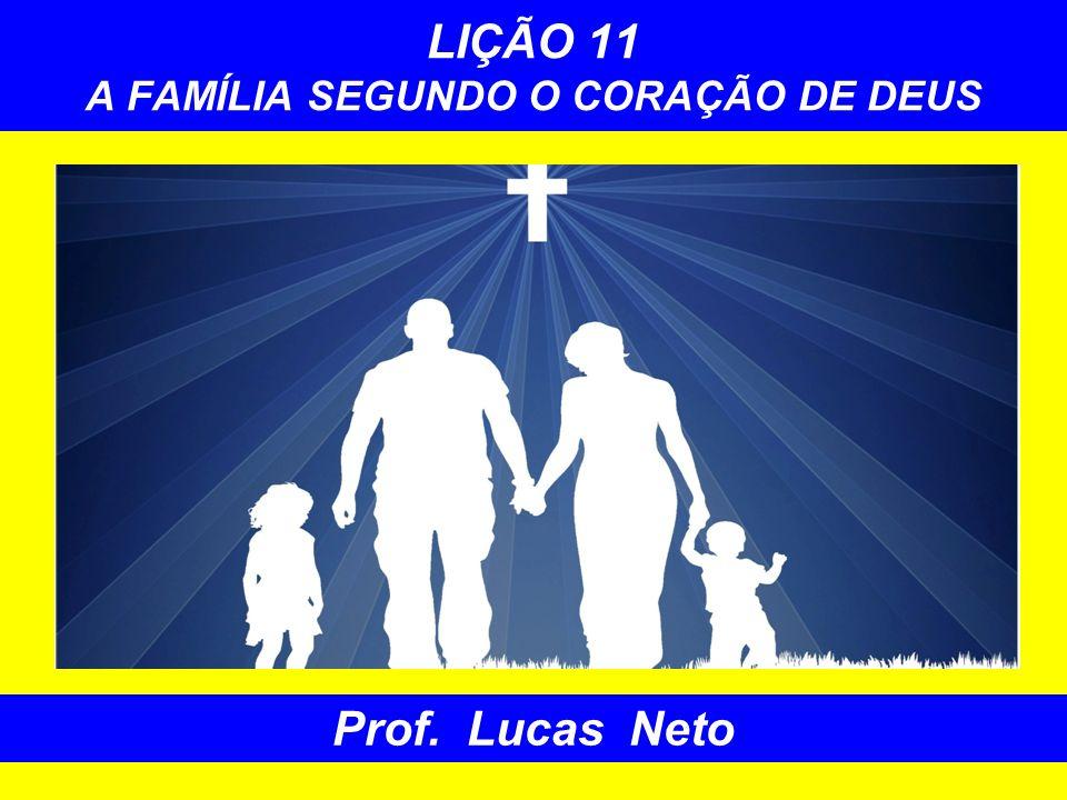LIÇÃO 11 A FAMÍLIA SEGUNDO O CORAÇÃO DE DEUS