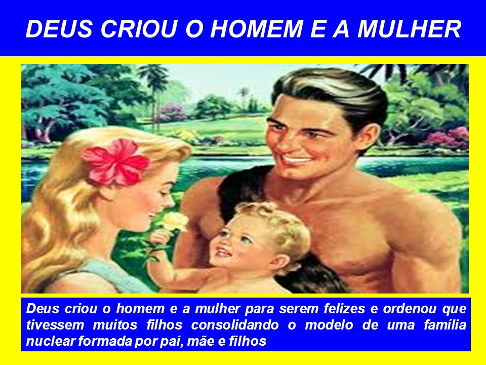 DEUS CRIOU O HOMEM E A MULHER