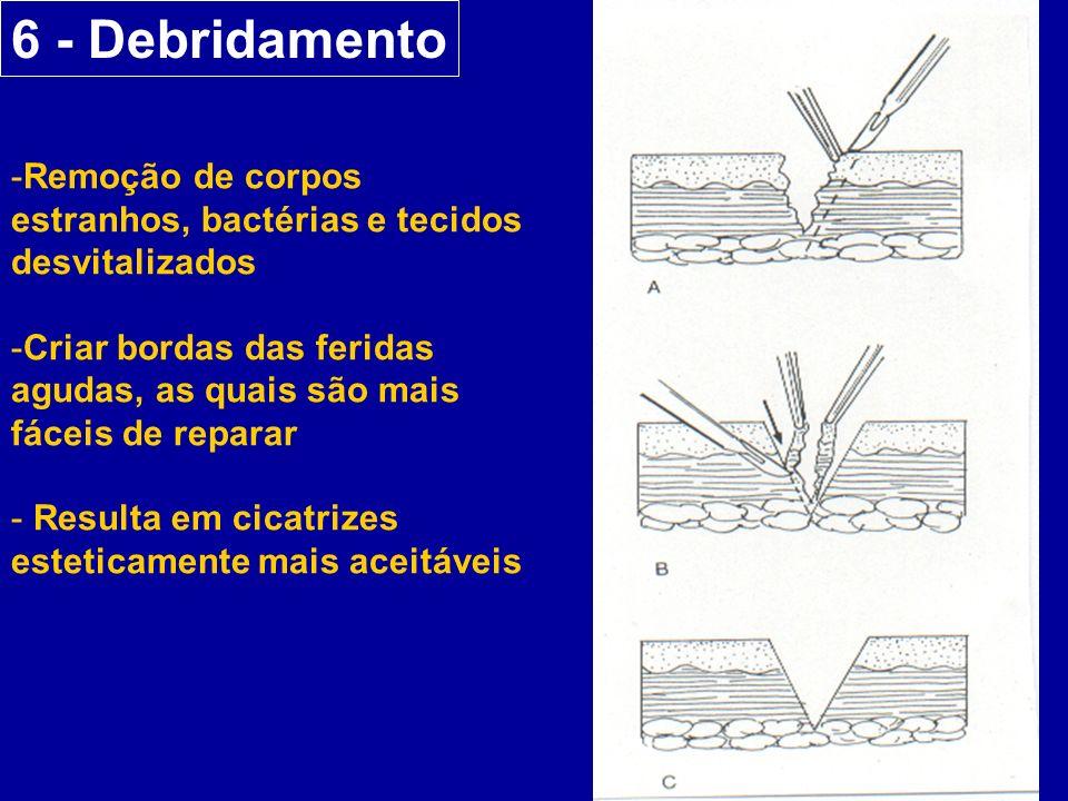 6 - Debridamento Remoção de corpos estranhos, bactérias e tecidos desvitalizados.