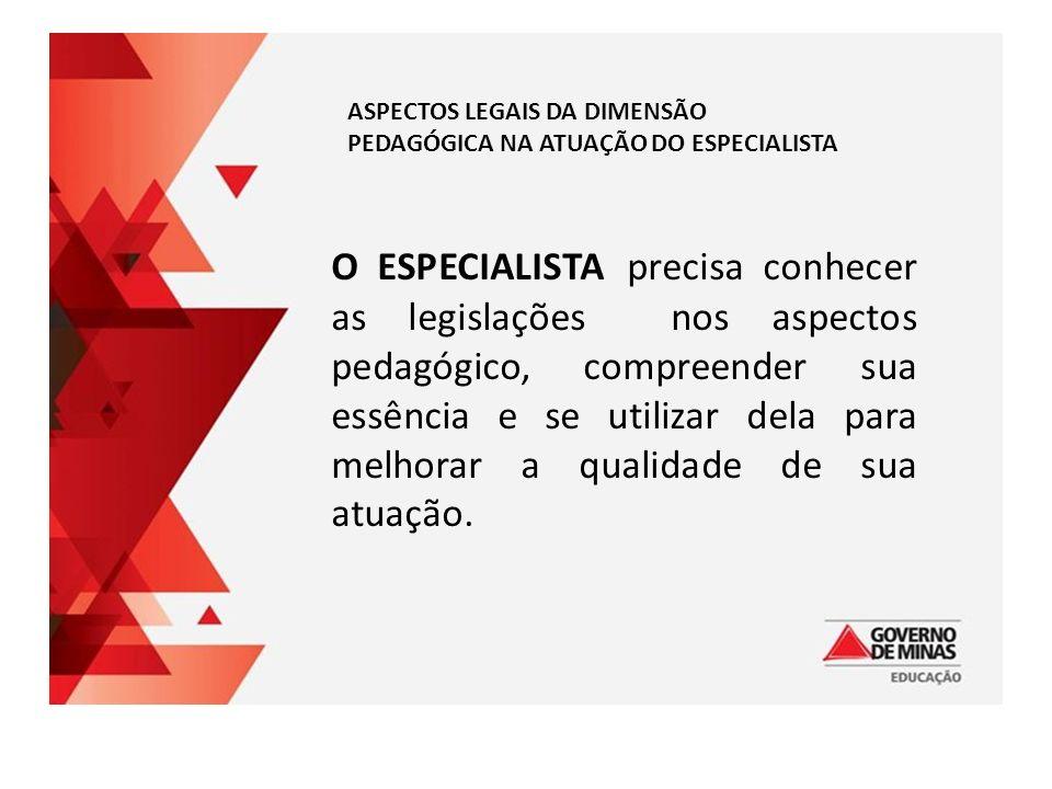 ASPECTOS LEGAIS DA DIMENSÃO PEDAGÓGICA NA ATUAÇÃO DO ESPECIALISTA