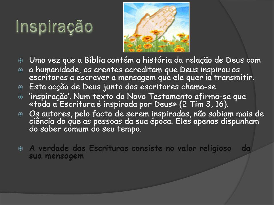 Inspiração Uma vez que a Bíblia contém a história da relação de Deus com.