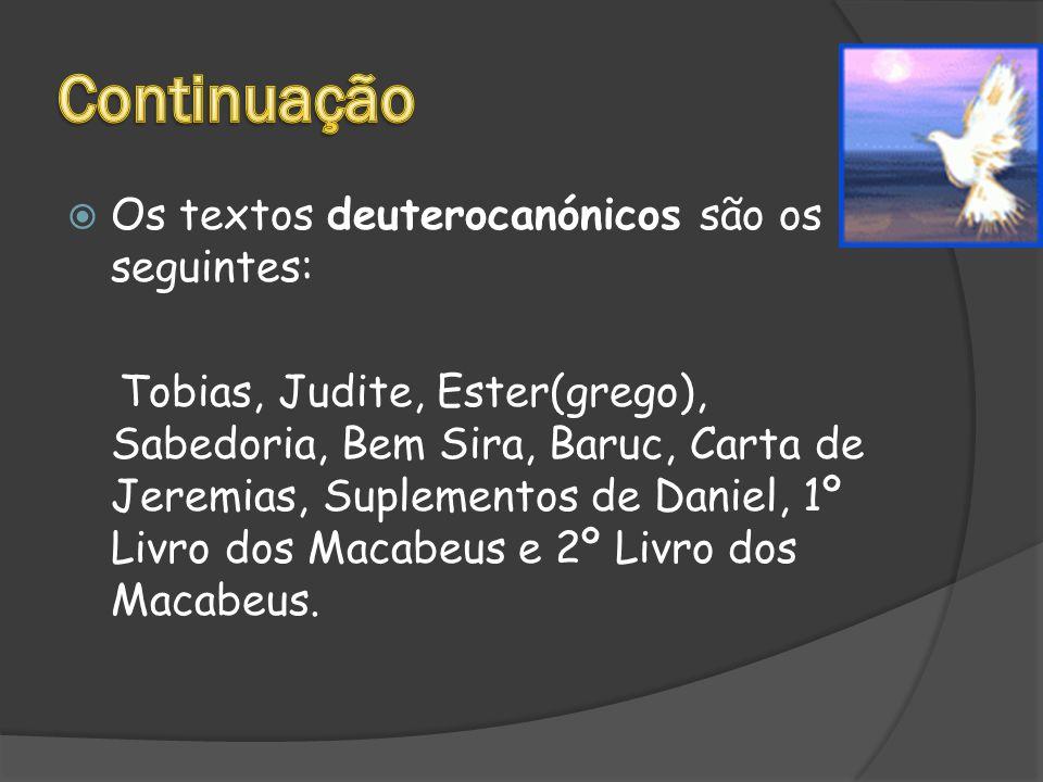 Continuação Os textos deuterocanónicos são os seguintes: