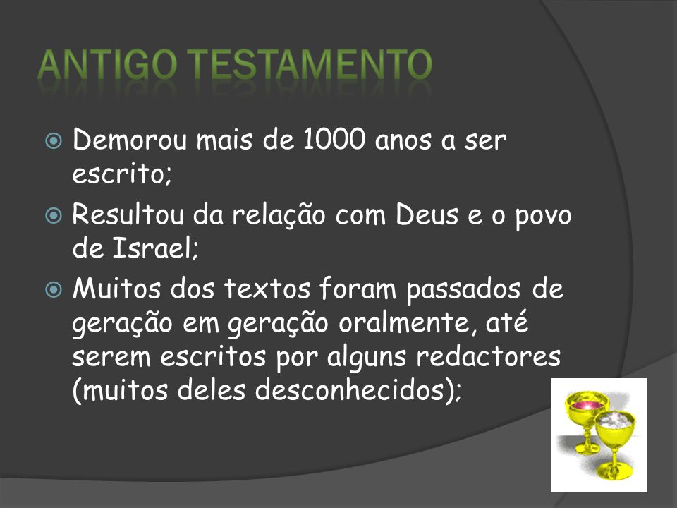 Antigo Testamento Demorou mais de 1000 anos a ser escrito;