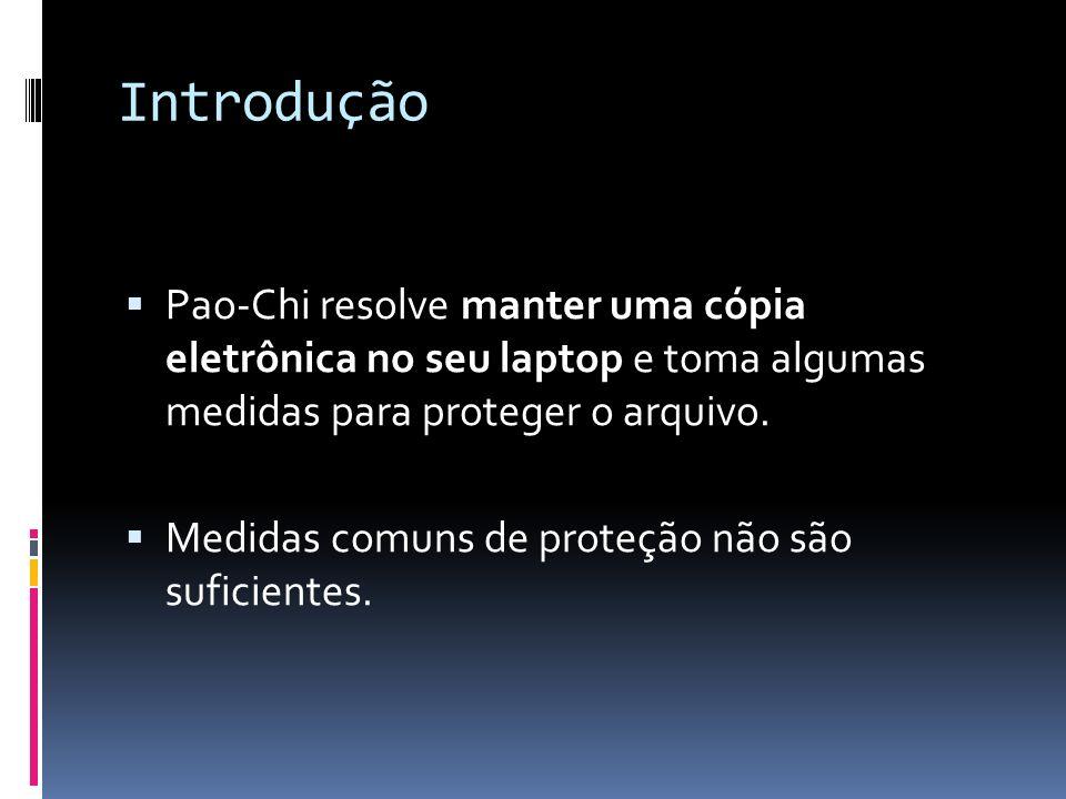 Introdução Pao-Chi resolve manter uma cópia eletrônica no seu laptop e toma algumas medidas para proteger o arquivo.