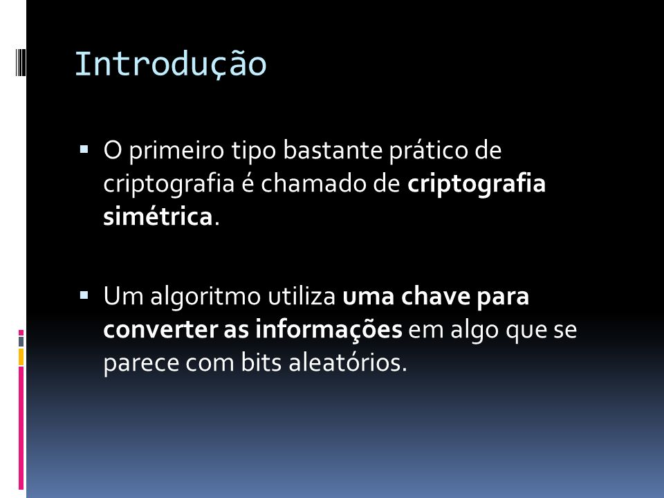 Introdução O primeiro tipo bastante prático de criptografia é chamado de criptografia simétrica.