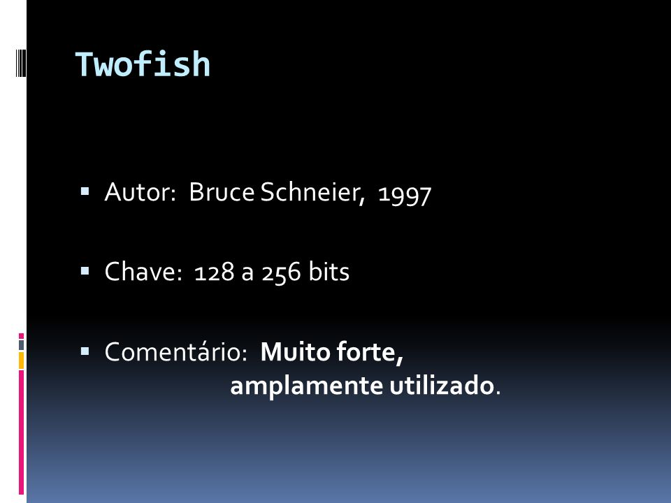 Twofish Autor: Bruce Schneier, 1997 Chave: 128 a 256 bits