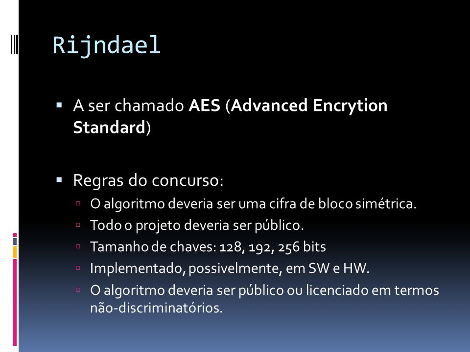 Rijndael A ser chamado AES (Advanced Encrytion Standard)