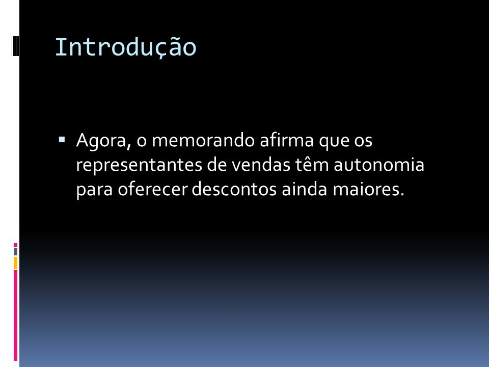 Introdução Agora, o memorando afirma que os representantes de vendas têm autonomia para oferecer descontos ainda maiores.