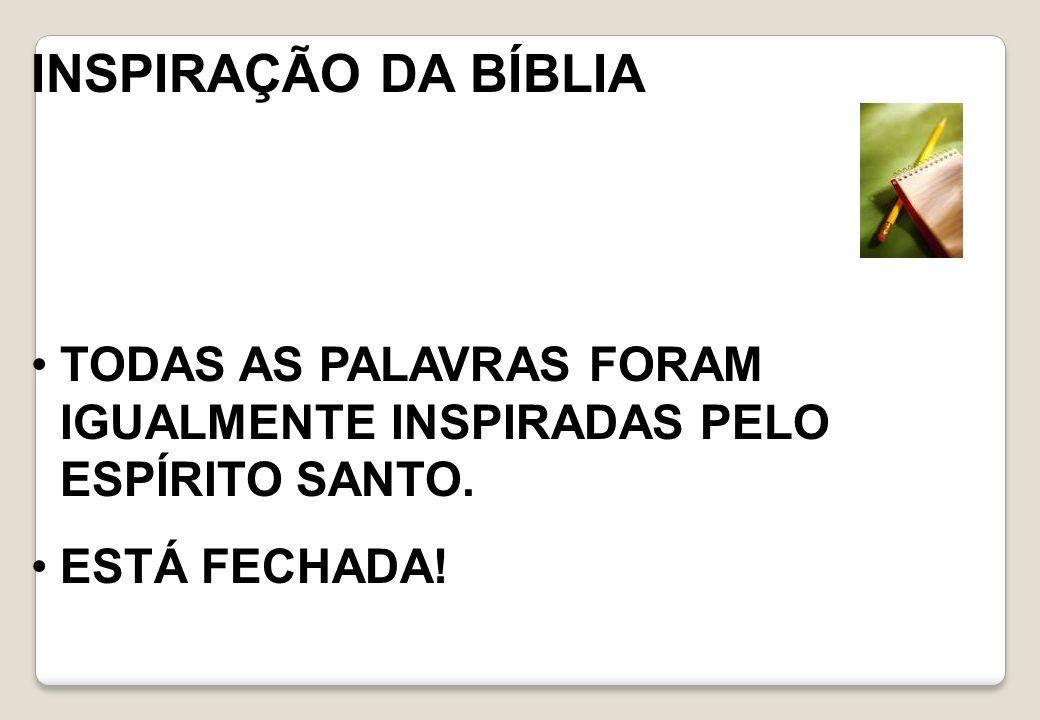 INSPIRAÇÃO DA BÍBLIA TODAS AS PALAVRAS FORAM IGUALMENTE INSPIRADAS PELO ESPÍRITO SANTO.